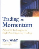 Ken Wolff – 2002 – Trading On Momentum Advanced Techniques For High Percentage Day Trading