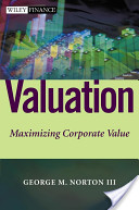 John Wiley Sons – Valuation – Maximizing Corporate Value