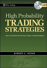 Miner Robert – High Probability Trading Strategies Entry to Exit Tactics for the Forex, Futures, and Stock Markets