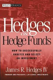 J R Hedges Iv – Hedges On Hedge Funds – How To Successfully Analyze And Select An Investment